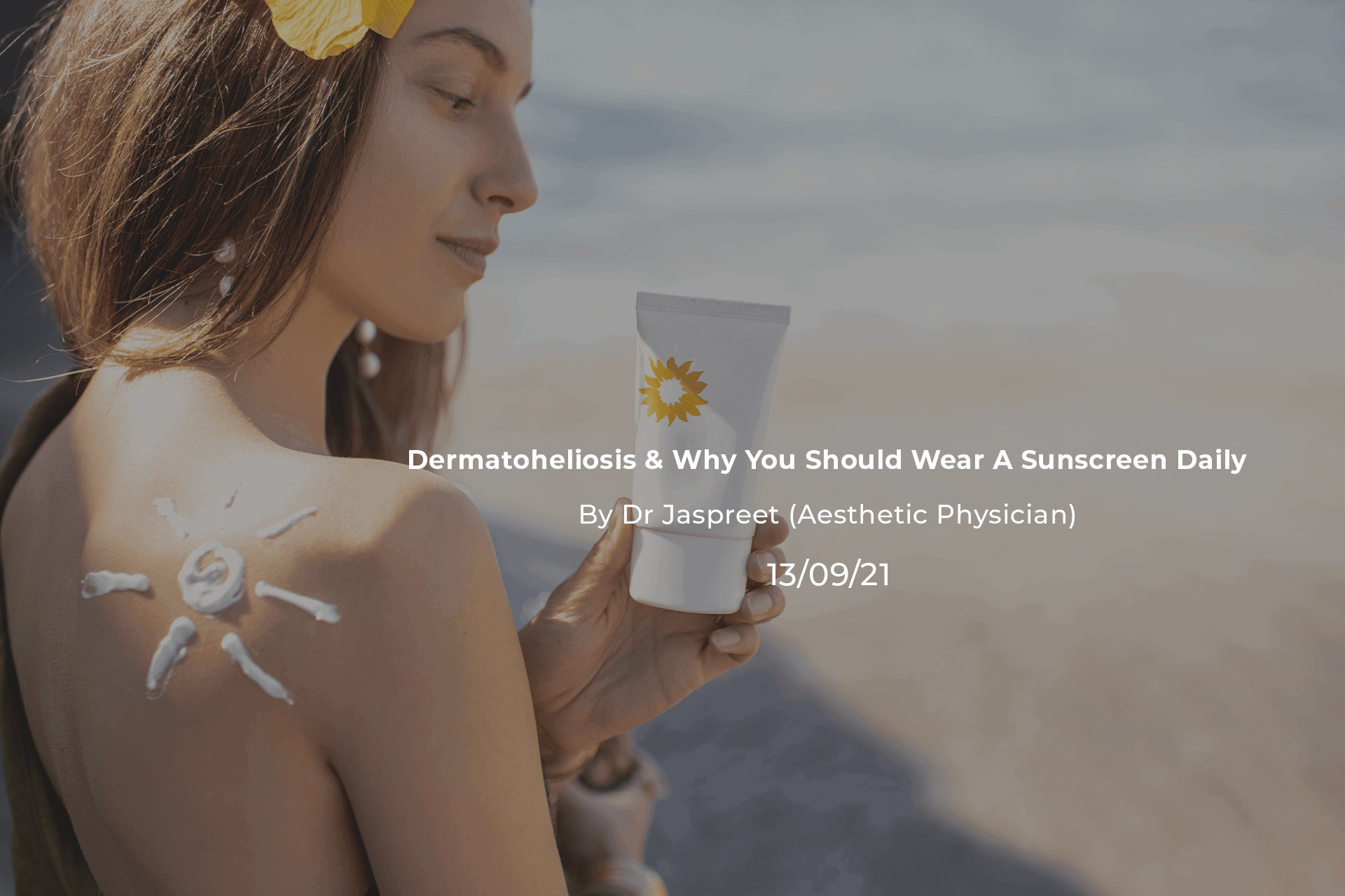 Dermatoheliosis & Why You Should Wear A Sunscreen Daily